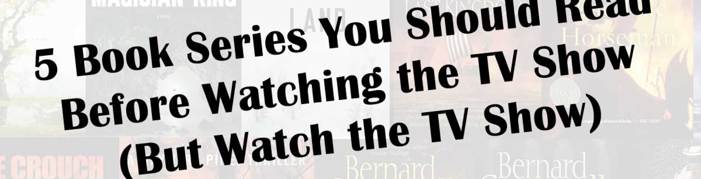 5 Book Series You Should Read Before Watching the TV Show (But Watch the TV Show)