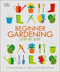 Beginner Gardening Step by Step by DK Publishing