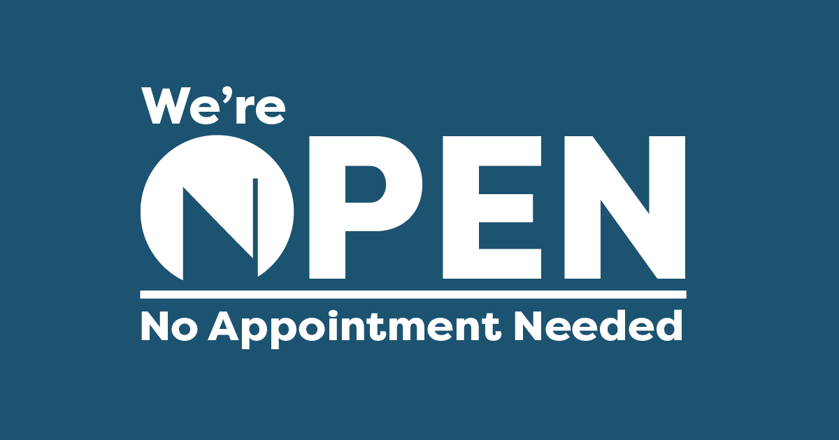 We're Open! No Appointment needed.